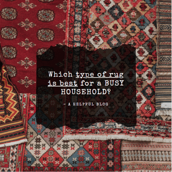 Which type of rug is best for a busy household?